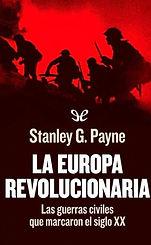 Stanley G. Payne. - La Europa revolucion