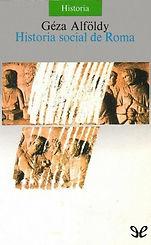 Alfoldy, Geza. - Historia social de Roma