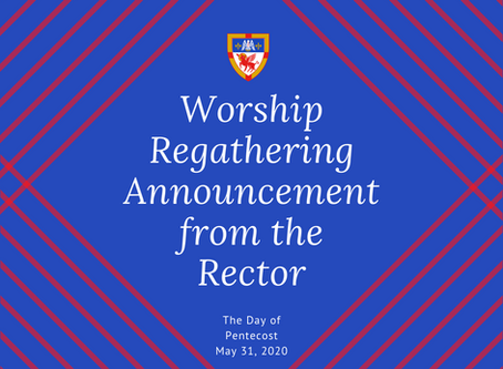 Worship Regathering Announcement from the Rector   The Day of Pentecost: May 31, 2020