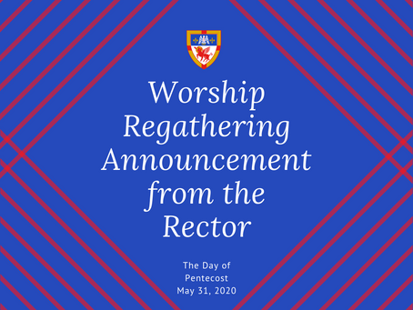 Worship Regathering Announcement from the Rector | The Day of Pentecost: May 31, 2020