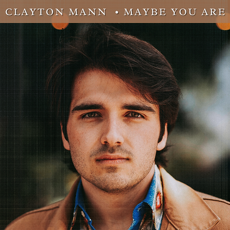 CLAYTON MANN _Maybe You Are_  July 15, 2021