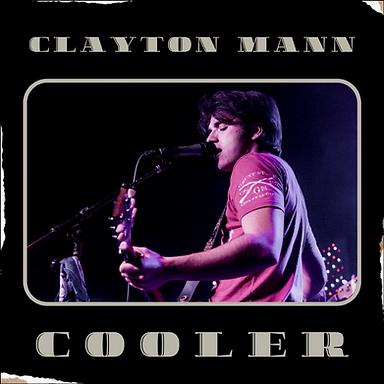 "CLAYTON MANN - Original Song ""COOLER"""