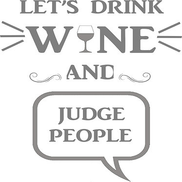 Customizable Cup Design - Let's Drink Wine & Judge People