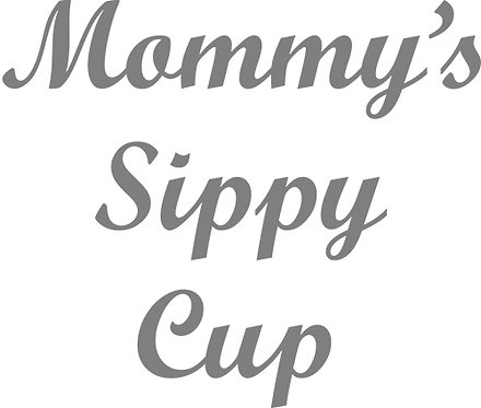 Customizable Cup Design - Mommy's Sippy Cup