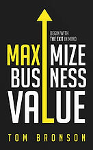 Begin with the End in Mind, Maximize Business Value  - a book by Tom Bronson