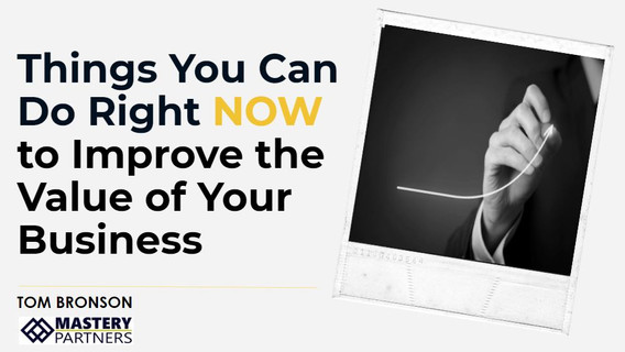 Things You Can Do Right Now to Improve the Value of Your Business