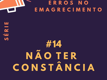 Erros no emagrecimento - #14: Não ter constância