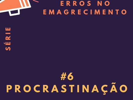 Erros no emagrecimento - #6: Procrastinação