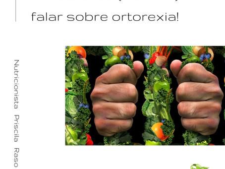 Precisamos (MUITO) falar sobre ortorexia!