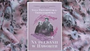 """""""Na plebanii w Haworth"""" Anna Przedpełska-Trzeciakowska"""