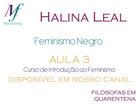 Feminismo Negro por Halina Leal: terceira aula do curso online de Introdução ao Feminismo