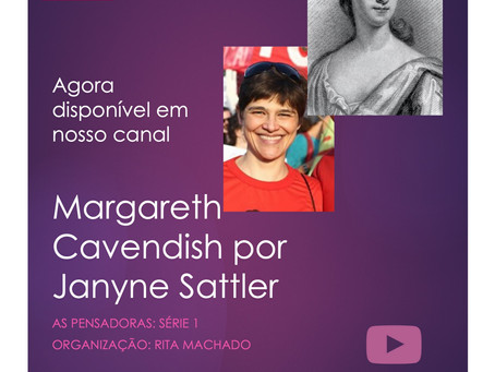 Margareth Cavendish por Janyne Sattler: As Pensadoras agora em nosso canal