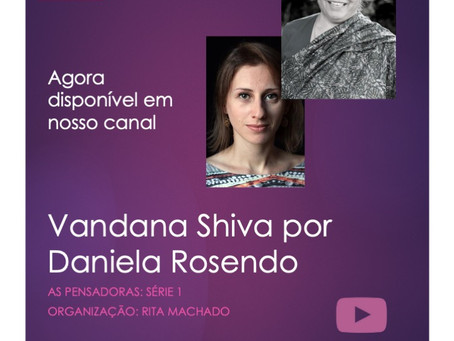 Vandana Shiva por Daniela Rosendo: As Pensadoras agora em nosso canal