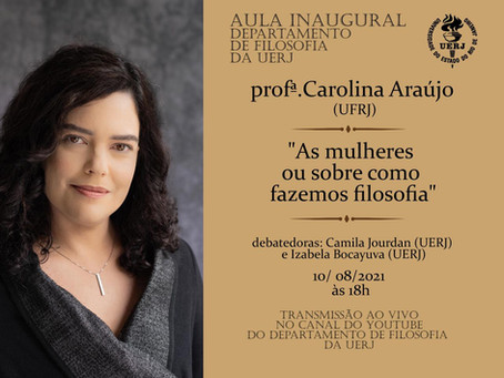 """10/08: Aula inaugural com Carolina Araújo (UFRJ) - """"As mulheres ou sobre como fazemos filosofia"""""""
