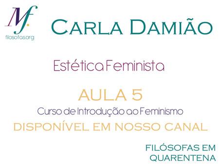 Estética feminista por Carla Damião: quinta aula do curso de Introdução ao Feminismo.