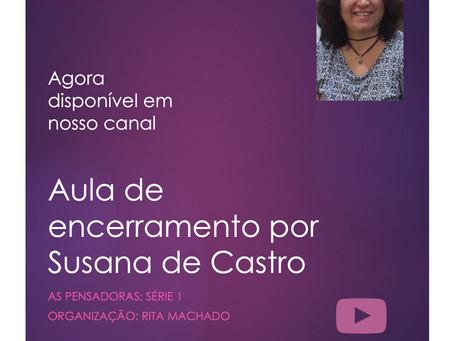 Aula de Encerramento por Susana de Castro: As Pensadoras agora em nosso canal