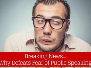 Breaking News... WHY Defeats Fear of Public Speaking