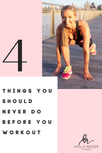 Top 4 Things You Should Never Do Before You Workout