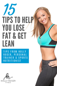 15 Tips To Help You Lose Fat & Get Lean
