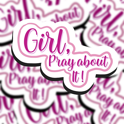 Girl , Pray about it!