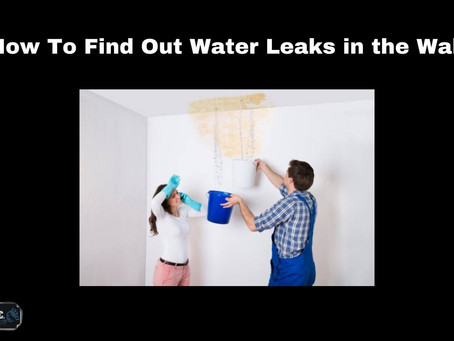 How To Find Out Water Leaks in the Wall