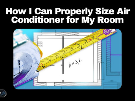 How I Can Properly Size Air Conditioner for My Room
