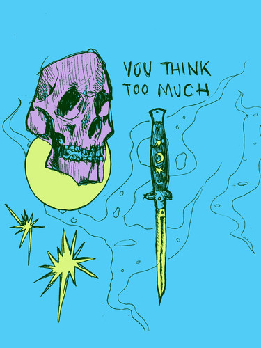 you think too much