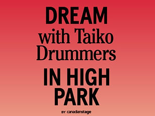 Dream with Taiko Drummers in High Park, by Canadian Stage