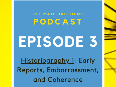 Historiography 1: Early Reports, Embarrassment, and Coherence - Episode 3