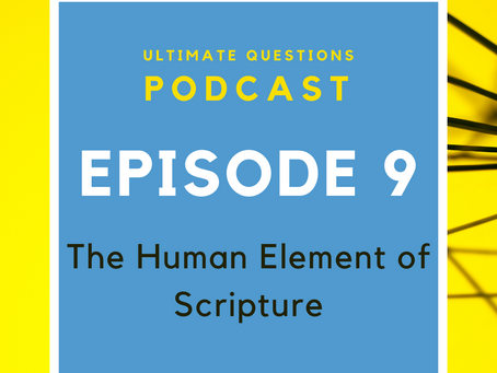 The Human Element of Scripture - Episode 9