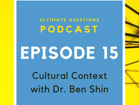 Episode 15 - Cultural Context With Dr. Ben Shin