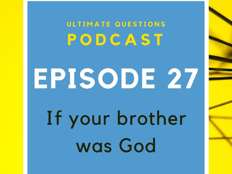Episode 27 - If your brother was God