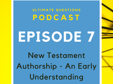 New Testament Authorship: An Early Understanding - Episode 7