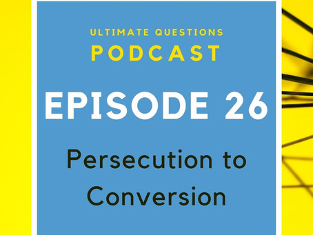 Episode 26 - Persecution To Conversion