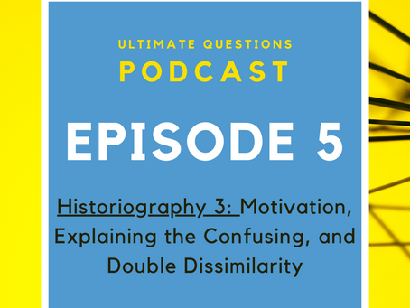 Historiography 3: Motivation, Explaining the Confusing, and Double Dissimilarity - Episode 5