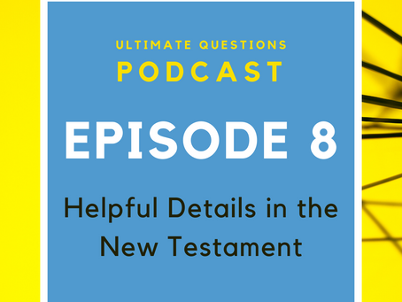 Helpful Details in the New Testament - Episode 8