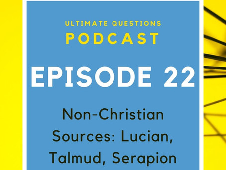 Episode 22 - Non-Christian Sources: Lucian, Talmud, Serapion