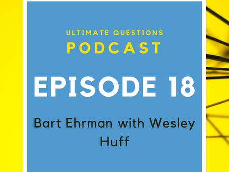Episode 18 - Bart Ehrman with Wesley Huff