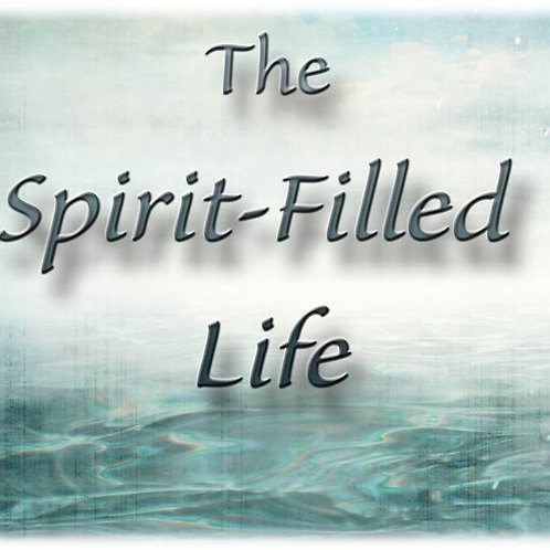 The Faith and the Life: The Spirit-Filled Life