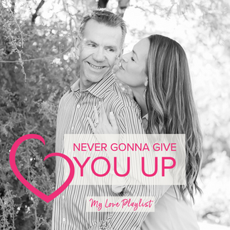 Never Gonna Give You Up by Rick Astley – My Love Playlist