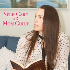 Self-care versus mom guilt