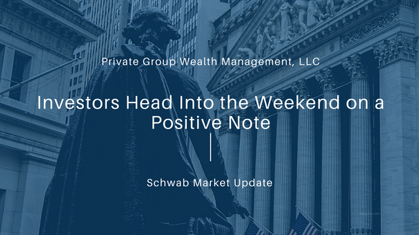 Investors Head Into the Weekend on a Positive Note