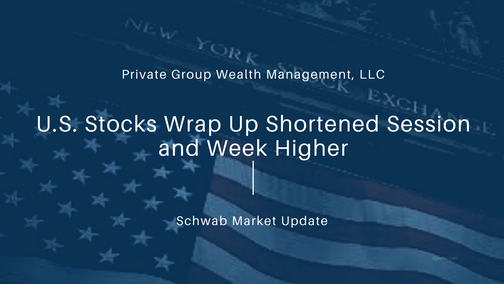 U.S. Stocks Wrap Up Shortened Session and Week Higher