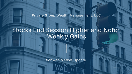 Stocks End Session Higher and Notch Weekly Gains