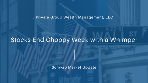 Stocks End Choppy Week with a Whimper