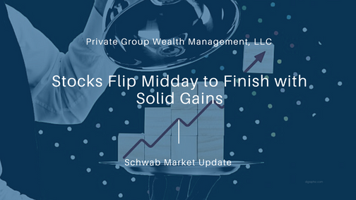 Stocks Flip Midday to Finish with Solid Gains