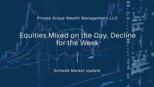 Equities Mixed on the Day, Decline for the Week