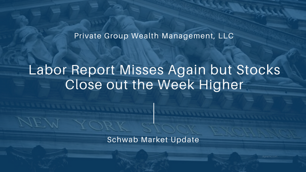 Labor Report Misses Again but Stocks Close out the Week Higher
