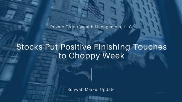 Stocks Put Positive Finishing Touches to Choppy Week
