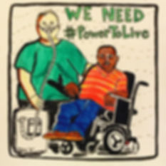 Drawing by Max Airborne of two disabled people together in solidarity. One is fat with yellow skin, wearing a green t-shirt and a CPAP nasal mask attached by a tube to an O2 concentrator. The other is thin, with brown skin, wearing a red and yellow striped shirt and jeans, sitting in a power wheelchair with a joystick. Both have short hair. The taller person has their arm around the person in a wheelchair. Green words say WE NEED #PowerToLive